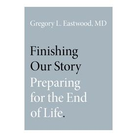Finishing Our Story Preparing for the End of Life