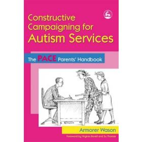 Constructive Campaigning for Autism Services: The PACE Parents' Handbook