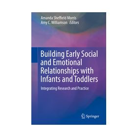 Building Early Social and Emotional Relationships with Infants and Toddlers Integrating Research and Practice