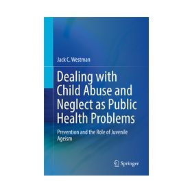 Dealing with Child Abuse and Neglect as Public Health Problems Prevention and the Role of Juvenile Ageism