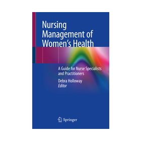 Nursing Management of Women's Health A Guide for Nurse Specialists and Practitioners