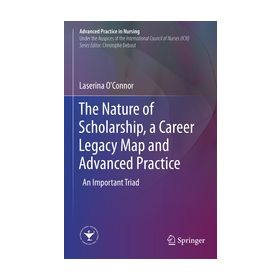 The Nature of Scholarship, a Career Legacy Map and Advanced Practice An Important Triad