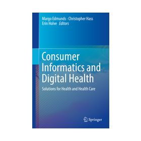 Consumer Informatics and Digital Health Solutions for Health and Health Care