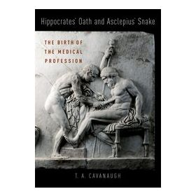 Hippocrates' Oath and Asclepius' Snake The Birth of the Medical Profession