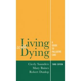 Living with Dying A Guide to Palliative Care