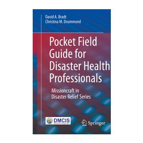 Pocket Field Guide for Disaster Health Professionals Missioncraft in Disaster Relief® Series