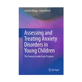 Assessing and Treating Anxiety Disorders in Young Children The Taming Sneaky Fears Program