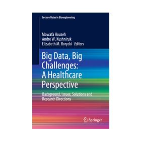Big Data, Big Challenges: A Healthcare Perspective Background, Issues, Solutions and Research Directions