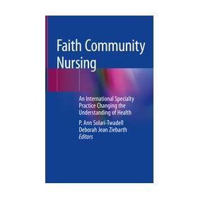 Faith Community Nursing An International Specialty Practice Changing the Understanding of Health