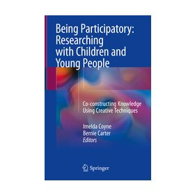 Being Participatory: Researching with Children and Young People Co-constructing Knowledge Using Creative Techniques