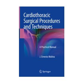 Cardiothoracic Surgical Procedures and Techniques A Practical Manual