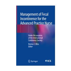Management of Fecal Incontinence for the Advanced Practice Nurse Under the auspices of the International Continence Society